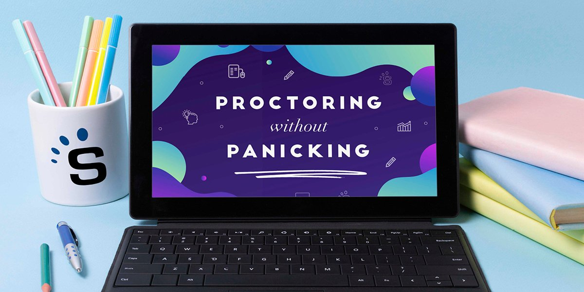 Proctoring Without Panicking, Pestering, or Provoking